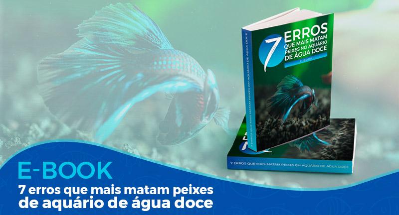 Ebook 7 Erros que mais matam peixes no Aquário de Água Doce