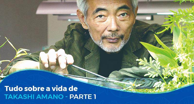 Tudo sobre a vida de Takashi Amano